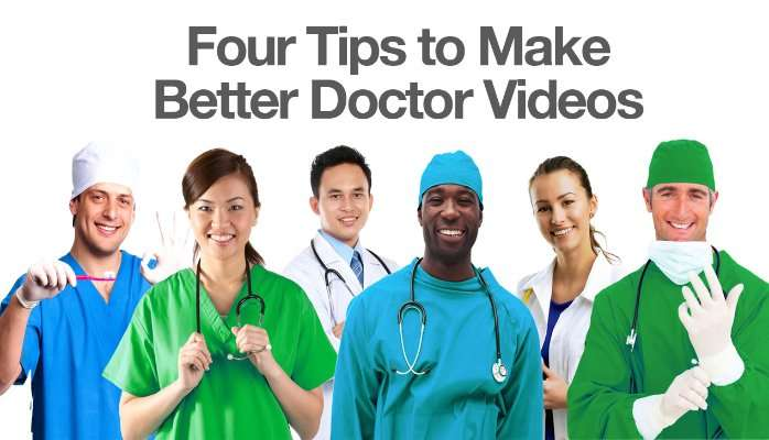 Four Tips to Make Better Doctor Videos